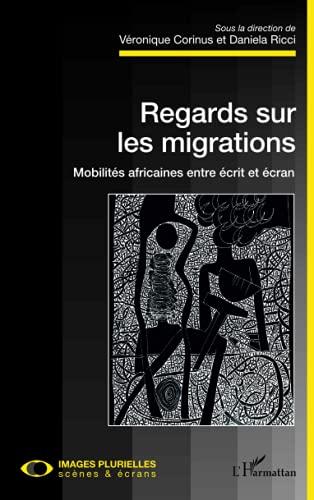 Regards sur les migrations. Mobilités africaines entre écrit et écran