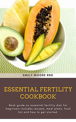 ESSENTIAL FERTILITY COOKBOOK: Book guide on essential fertility diet for beginners includes recipes, meal plans, food list and how to get started (English Edition)