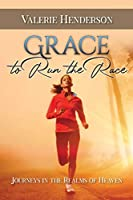 Grace to Run the Race: Journeys in the Realms of Heaven