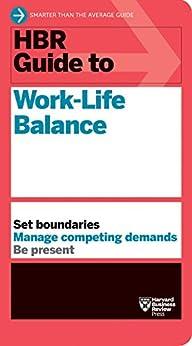 HBR Guide to Work-Life Balance by [Harvard Business Review, Stewart D. Friedman, Elizabeth Grace Saunders, Peter Bregman, Daisy Wademan Dowling]