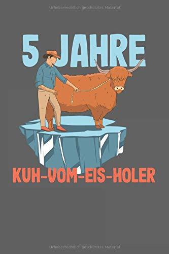 5 Jahre Kuh-Vom-Eis-Holer - Jubiläumsgeschenk: Punktiertes Notizbuch mit 120 Seiten zum festhalten für Eintragungen aller Art