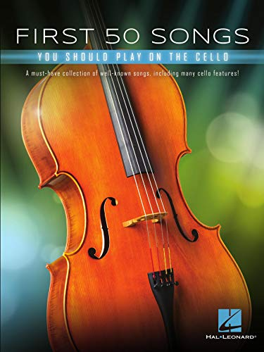 First 50 Songs You Should Play on Cello: A Must-Have Collection of Well-Known Songs, Including Many Cello Features (English Edition)