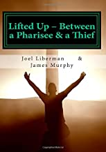 Lifted Up Between a Pharisee & a Thief: An In-Depth Look at the Gospel of John by a Jewish Rabbi - and a Convicted Felon