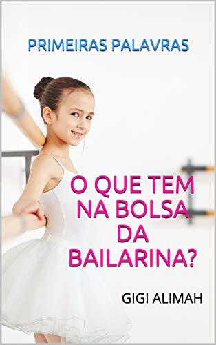 O QUE TEM NA BOLSA DA BAILARINA: primeiras palavras (ballet books Livro 1) (Portuguese Edition)