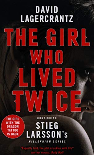 The Girl Who Lived Twice: A Thrilling New Dragon Tattoo Story (Millennium, Band 6)
