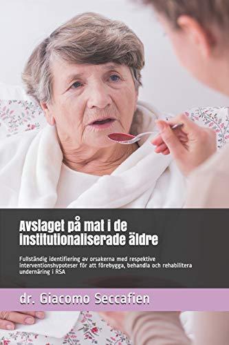 Avslaget på mat i de institutionaliserade äldre: Fullständig identifiering av orsakerna med respektive interventionshypoteser för att förebygga, behandla och rehabilitera undernäring i RSA