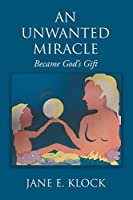 An Unwanted Miracle: Became God's Gift