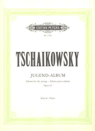 Pyotr Ilyich Tchaikovsky: Album for the Young op.39. For Piano