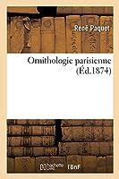 Ornithologie Parisienne: Ou Catalogue Des Oiseaux Sédentaires Et de Passage Vivant À l'État Sauvage Dans l'Enceinte de Paris