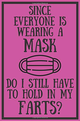 Since Everyone Is Wearing A Mask Do I Still Have To Hold In My Farts?: Funny Lock Down Isolation Gift Ideas For Coworkers Colleagues Boyfriend ... Present - Better Than a Card! MADE IN UK