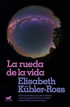 La rueda de la vida (Spanish Edition) por [Elisabeth Kübler-Ross]