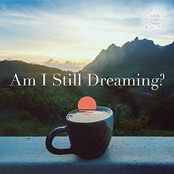 Am I Still Dreaming?