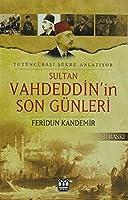 Sultan Vahdeddin'in Son Günleri; Tütüncübasi Sükrü Anlatiyor