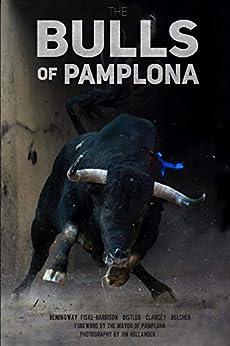 The Bulls Of Pamplona by [Alexander Fiske-Harrison, John  Hemingway, Joe Distler, Dennis Clancey, Larry Belcher, Julen Madina, Jokin Zuasti, Mayor of Pamplona, Jim Hollander, Nicolas Haro]