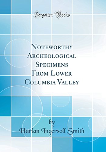 Noteworthy Archeological Specimens from Lower Columbia Valley (Classic Reprint)