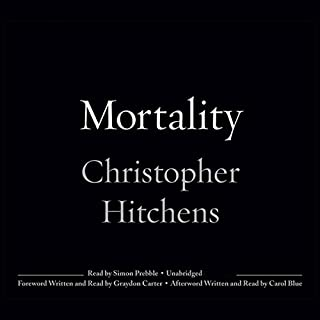 Mortality                   By:                                                                                                                                 Christopher Hitchens                               Narrated by:                                                                                                                                 Simon Prebble                      Length: 2 hrs and 11 mins     899 ratings     Overall 4.5