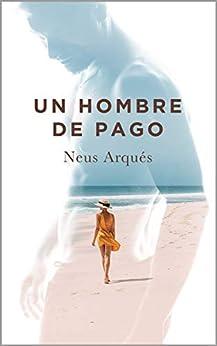 Un hombre de pago (Spanish Edition) by [Neus Arqués]