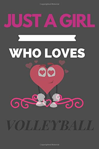 Just A girl who loves Volleyball: Volleyball Notebook Journal|PerfectVolleyball Lover Gift For Girl. Cute Cover Design for Volleyball Lovers ,Blank ... Player Gifts for Women, Girls and Kids