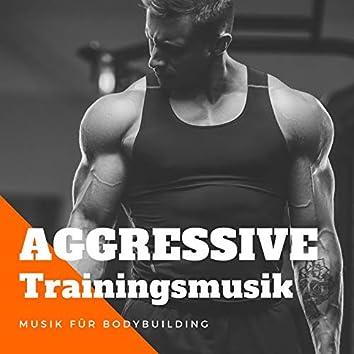 Aggressive Trainingsmusik: Musik für Bodybuilding, Gewichtheben, intensives Workout