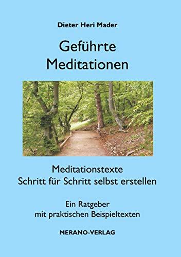 Geführte Meditationen: Meditationstexte Schritt für Schritt selbst erstellen