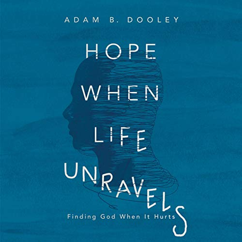 Hope When Life Unravels Audiobook By Adam B. Dooley cover art