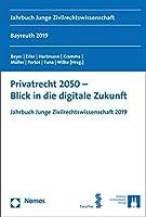 Privatrecht 2050: Blick in Die Digitale Zukunft; Jahrbuch Junge Zivilrechtswissenschaft 2019