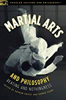 Martial Arts and Philosophy: Beating and Nothingness (Popular Culture and Philosophy (53))
