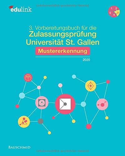 3. Vorbereitungsbuch für die Zulassungsprüfung Universität St. Gallen: Mustererkennung 2020 (Vorbereitung für die Zulassungsprüfung Universität St. Gallen, Band 3)