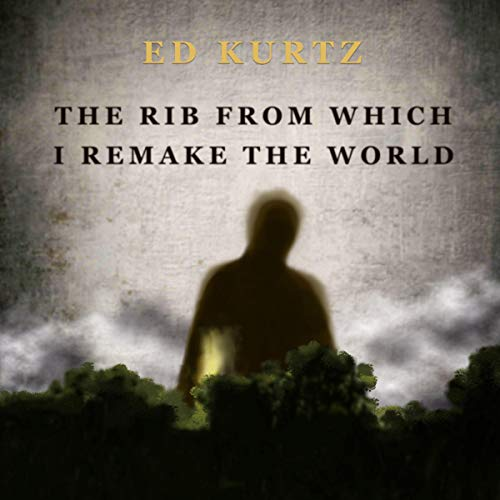 The Rib from Which I Remake the World audiobook cover art