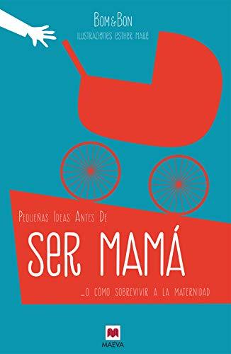 Pequeñas ideas antes de ser mamá: o cómo sobrevivir a la maternidad (Otros Libros)