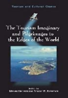 The Tourism Imaginary and Pilgrimages to the Edges of the World (Tourism and Cultural Change)