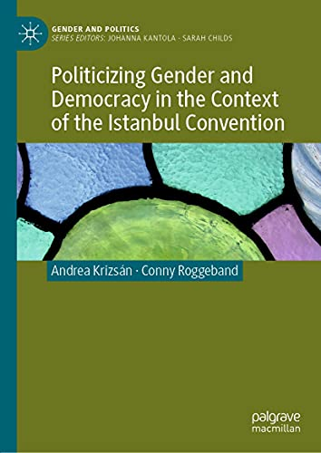 Politicizing Gender and Democracy in the Context of the Istanbul Convention (Gender and Politics) (English Edition)