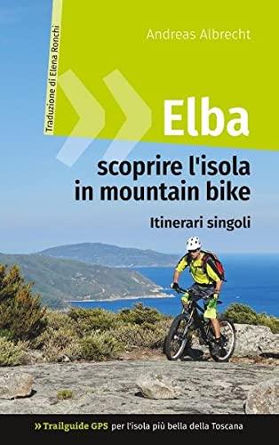 Elba - scoprire l'isola in mountain bike: Trailguide GPS per l'isola più bella della Toscana - Itinerari singoli