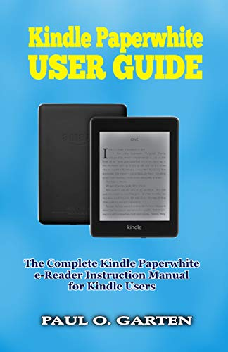 Kindle Paperwhite User Guide: The Complete User Manual for Kindle Paperwhite eBook Reader | Help for Kindle Paperwhite | Amazon Kindle Paperwhite Manual | Kindle Paperwhite Book