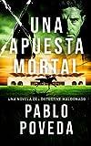 Una Apuesta Mortal: Una novela del detective Maldonado (Detective privado Javier Maldonado, novela negra española)
