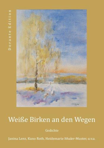 Weiße Birken an den Wegen: Gedichte von Janina Lenz, Kuno Roth, Heidemarie Ithaler-Muster, u.v.a.