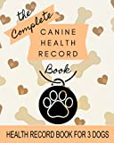 Canine Health Record Book for 3 Dogs: 8' x 10' Complete Dog Health Record Book for 3 Dogs, Dog & Puppy Vaccine Vaccination Shot Record, Puppies Pet ... for Canine, Multiple Animals (150 Pages)