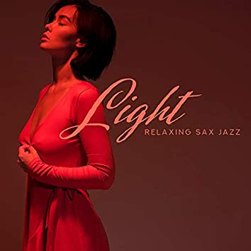 Light Relaxing Sax Jazz – 2019 Smooth Jazz Music Selection for Total Relax, Calming Down, Full Rest, Soothing Sounds of Saxophone, Piano & More