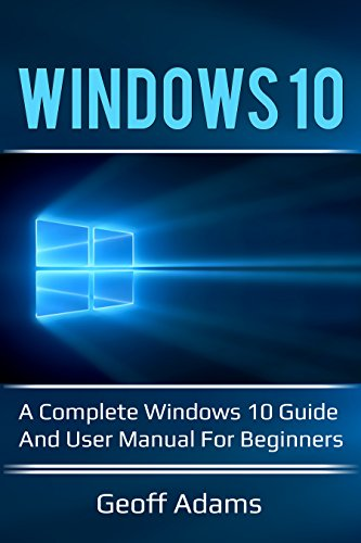 Windows 10: A complete Windows 10 guide and user manual for beginners! (English Edition)