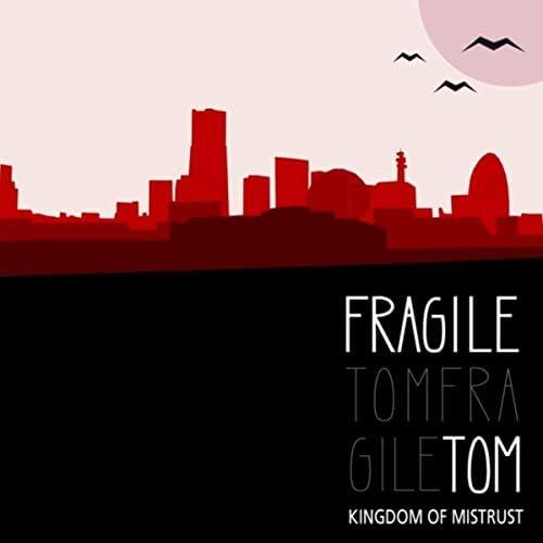Fragile Tom