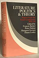 Literature, Politics, and Theory: Papers from the Essex Conference 1976-84 (New Accents)