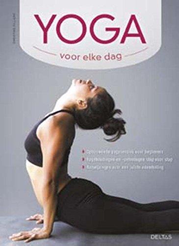 Yoga voor elke dag: opbouwende yogasessies voor beginners - Yogahoudingen en -oefeningen stap voor stap - Aanwijzingen voor een juiste ademhaling