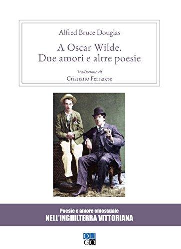 A Oscar Wilde. «Due amori» e altre poesie. Poesie e amore omosessuale nell'Inghilterra vittoriana