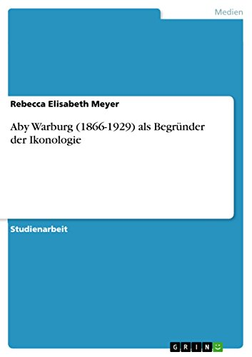Aby Warburg (1866-1929) als Begründer der Ikonologie (German Edition)