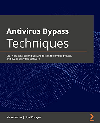 Antivirus Bypass Techniques: Learn practical techniques and tactics to combat, bypass, and evade antivirus software Front Cover