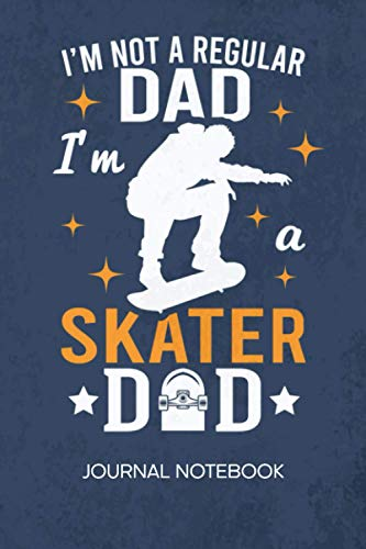 I'm Not A Regular Dad I'm A Skater Dad: JOURNAL NOTEBOOK Skateboarding Notepad RULED - Skater Father Sketchbook Skateboard Dad Organizer Midlife ... & Girlfriend Gift - A5 6x9 Inch 120 Pages