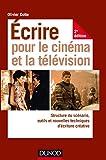 Ecrire pour le cinéma et la télévision : Structure du scénario, outils et nouvelles techniques d'écriture