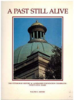A Past Still Alive: The Pittsburgh History Landmarks Foundation Celebrates 25 Years 0916670139 Book Cover