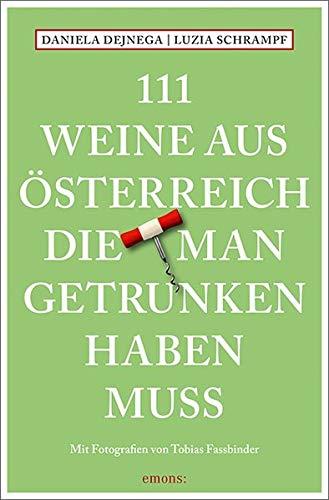 111 Weine aus Österreich, die man getrunken haben muss: Weinführer
