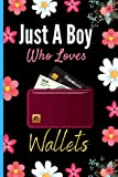 Just A Boy Who Loves Wallets: Cute Wallets Notebook Journal, Blank Lined Wallets Notebook For Boys, Funny Notebook Journal Diary To Do Lists Birthday Gift, Thanksgiving Christmas Gift Journal